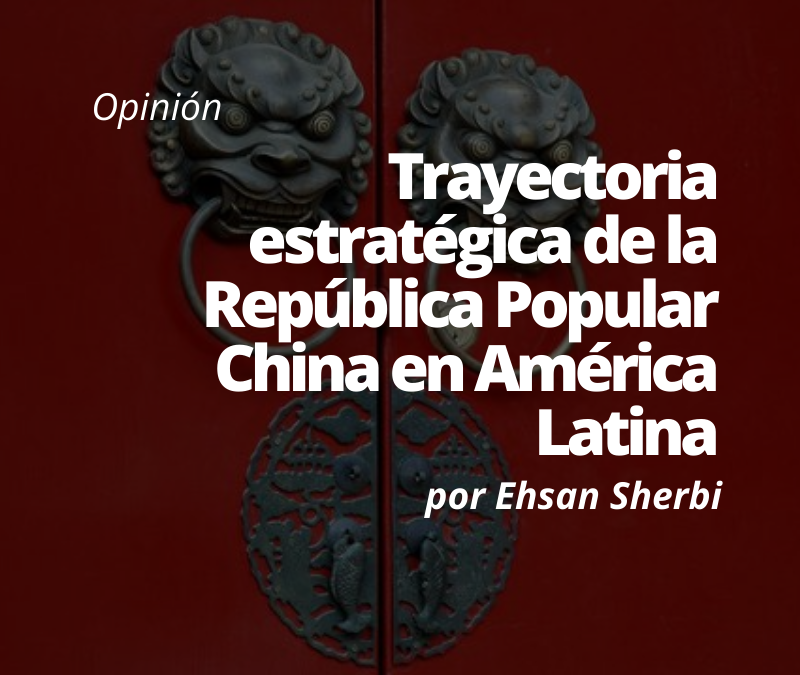 Trayectoria estratégica de la República Popular China en América Latina