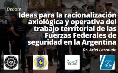 Ideas para la racionalización axiológica y operativa del trabajo territorial de las Fuerzas Federales de seguridad en la Argentina